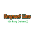 RQST LN: 80's Party {volume 2}