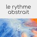 le rythme abstrait 2 - mixtape