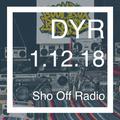 DYR // 1.12.18 Sho Off Radio