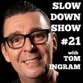 Slow Down with Tom Ingram #21 - Where the music is not slow.