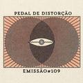Emissão #109  Pedal de Distorção