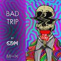 CDM - BAD TRIP