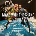 Make with the Shake, live on Mixcloud! : 6/25/20