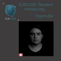 Orgymu5ik debut resident mix: Subcode