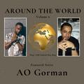 Around The World Volume 6: Featured Artist AO Gorman (Rap   Old Schoool Hip Hop)
