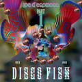 Disco Fish Part 1 . July 2021 . Joe D'Espinosa