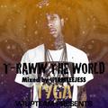 Tyga - T-Raww The World @IAMTEEJESS