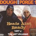 DJ DOUGH & PORGE ONE - HEADS AIN'T READY PART 2 THE LOST ARCHIVES