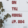 On The House - Ep. 004