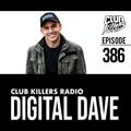 Club Killers Radio #386 - Digital Dave