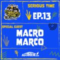 SERIOUS TIME - Ep.13 Season 2 - Special Guest: Macro Marco