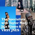 The Specialists with Tayylor Made and Special Guests Jaja Kisses, & VRSY JNES
