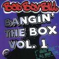 Bad Boy Bill - Bangin' the Box Volume 1