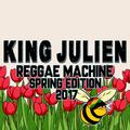 King Julien - Reggae Machine - Spring Edition 2017