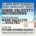 31 / 01 / 2021 Sheer Velocity Radio Show with Mark Halflite and soulTec