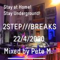 Stay at Home! Stay Underground Series 01 / 2step.breaks.u.k.garage / Mixed by Pete M. / Abril 2020