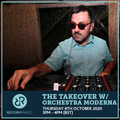 The Takeover w/ Orchestra Moderna 8th October 2020