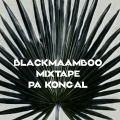 BlackMaamboo Mixtape (Pa Kongal)