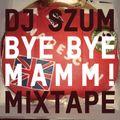 Dj SZUm - Bye Bye Mamm! (mixtape)
