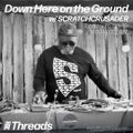 Down Here on the Ground w/ SCRATCHCRUSADER - 26-Nov-19
