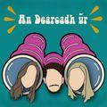 Flirt FM 13:00 An Dearcadh Úr - Conor Brummell, Ella Archibold & Hannah Plunkett 17-09-21