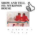 SHOW AND TELL #11: MYKONOS HOUSE