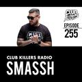 Club Killers Radio #255 - Smassh