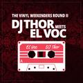 DJ THOR meets EL VOC - THE VINYL WEEKENDERS ROUND II