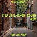 This Is GARAGE HOUSE #69 - 'Feel The Vibes' - 06-2021