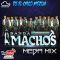 Dj El Chico Mezcla Banda Machos Mix Exitos 2017