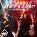 House Catalogue 3: Everybody Be Somebody (1991-2020)