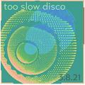 Too Slow Disco 3.8.21