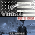 "Proper Propaganda Ep. 267, ""Inner City Blues"""
