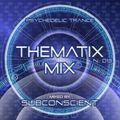 THEMATIX MIX ▷ N. 013 ▷ Psychedelic Trance ▷ DJ Subconscient
