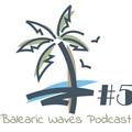 Balearic Waves Podcast #5