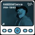 Raggedchats with DB - 004 - TEBI REX