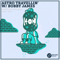 Astro Travellin' w/ Bobby James 6th March 2021