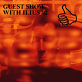 GUEST SHOW WITH ILIUS #2