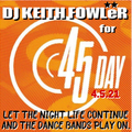 DJ KEITH FOWLER - Mix For 45 Day 2021