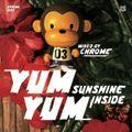 Chrome - YUM YUM Sunshine Inside (Spring 2011)