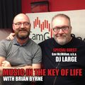 Music in the Key of Life w/Brian Byrne 24 Feb 2017, feat. DJ Large