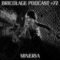 Bricolage Podcast #72 - Minerva
