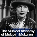 Beyond Punk: The Musical Alchemy of Malcolm McLaren