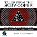 Tales From The Subwoofer - Ep#12: Doped in Space