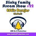 Eddie Barajas - Slinky Family Stream Show 22 - 030621