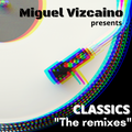 "MIGUEL VIZCAINO presents CLASSICS ""THE REMIXES"""