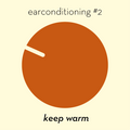 earconditioning #2 — keep warm