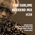 The Sublime Weekend Mix #29 Sublime Radio