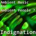 Ambient Music for Ambient People 7: Indignation
