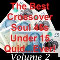 Volume 2 -The Best Crossover Soul 45s Under 15 Quid....Ever!